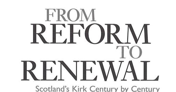 From Reform to Renewal: Scotland's Kirk century by century
