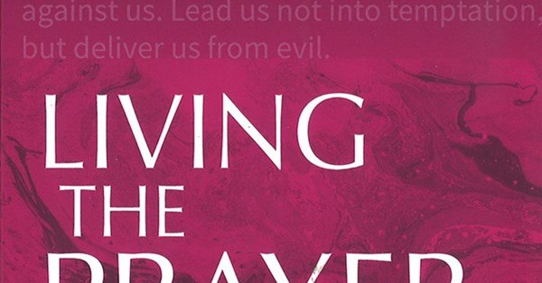 Living the Prayer: The everyday challenge of the Lord's