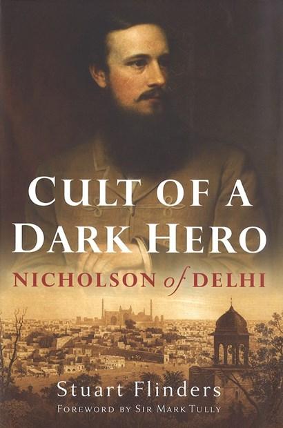 Cult Of A Dark Hero Nicholson Of Delhi By Stuart Flinders
