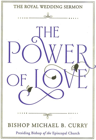 The Power of Love: The royal wedding sermon, by Michael B  Curry
