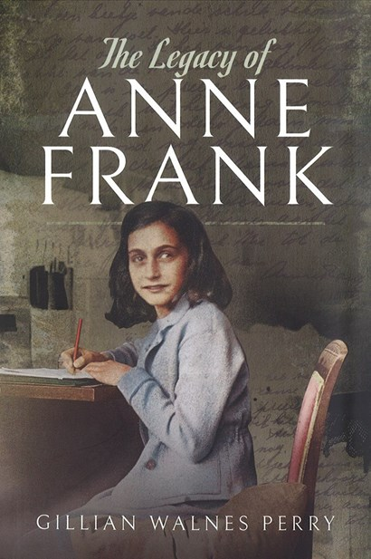 The Legacy Of Anne Frank By Gillian Walnes Perry