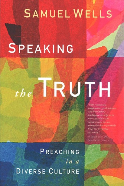 Speaking the Truth: Preaching in a diverse culture, by Samuel Wells