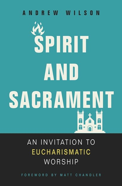 Spirit and Sacrament: An invitation to eucharismatic ...