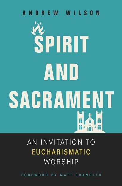 Spirit and Sacrament: An invitation to eucharismatic ...