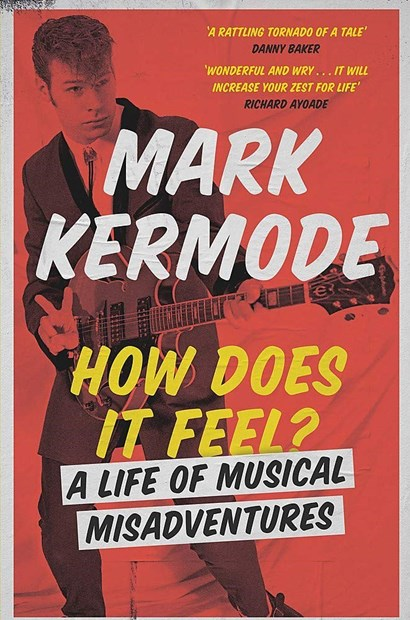 How Does it Feel? A life of musical misadventures, by Mark