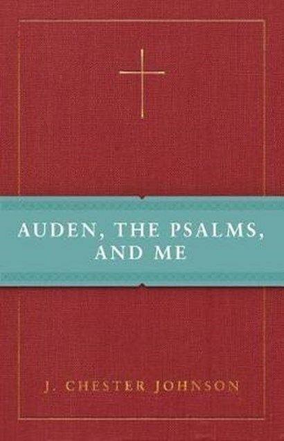 Auden The Psalms And Me By J Chester Johnson